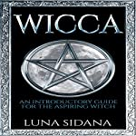 Wicca: An Introductory Guide for the Aspiring Witch | Luna Sidana