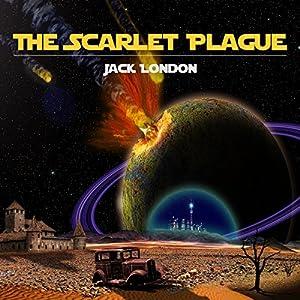 The Scarlet Plague Hörbuch von Jack London Gesprochen von: Kevin Theis
