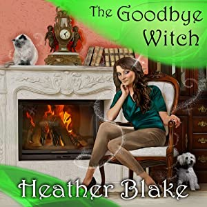 The Goodbye Witch: A Wishcraft Mystery, Book 4 | [Heather Blake]