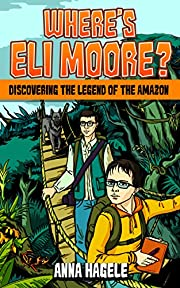 Discovering the Legend of the Amazon (Where's Eli Moore? #1)