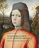 Bernhard Maaz. Gemäldegalerie Alte Meister Dresden.  Eine Geschichte der Malerei: Staatliche Kunstsammlungen Dresden