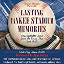 Lasting Yankee Stadium Memories: Unforgettable Tales from the House That Ruth Built (       UNABRIDGED) by Alex Belth (Edited) Narrated by Gregory Gorton