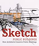 Sketch Public Buildings: How Architects Conceive Public Buildings (8496936325) by Paredes, Cristina