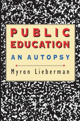 Public Education: An Autopsy, MYRON LIEBERMAN
