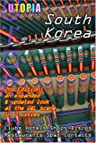 Utopia Guide to South Korea (2nd Edition): the Gay and Lesbian Scene in 7 Cities Including Seoul, Pusan, Taegu and Taejon (1430314311) by Goss, John