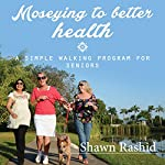 Moseying to Better Health: A Simple Walking Program for Seniors | Shawn Rashid
