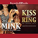 Kiss the Ring: An Urban Tale (       UNABRIDGED) by Meesha Mink Narrated by Honey Jones