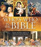 National Geographic Whos Who in the Bible: Unforgettable People and Timeless Stories from Genesis to Revelation