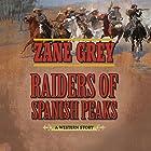 Raiders of Spanish Peaks: A Western Story Hörbuch von Zane Grey Gesprochen von: John McLain