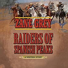 Raiders of Spanish Peaks: A Western Story Audiobook by Zane Grey Narrated by John McLain