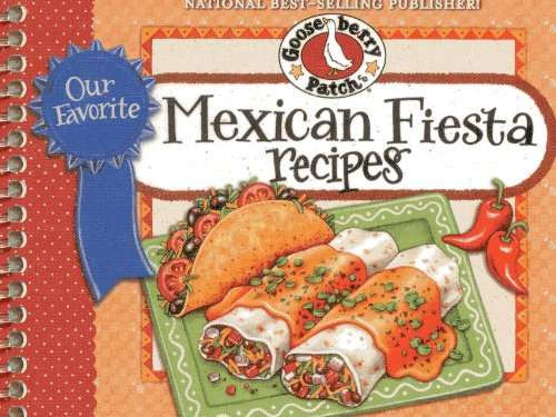 Our Favorite Mexican Fiesta Recipes: Over 60 Zesty Recipes for Favorite South-Of-The-Border Dishes (Our Favorite Recipes Collection)