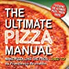 The Ultimate Pizza Manual: Make Pizza Like the Pros... Used To!