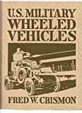 img - for U. S. Military Wheeled Vehicles (Crestline Automotive Series) by Fred Crismon (1983-05-03) book / textbook / text book