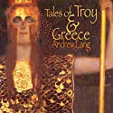 Tales of Troy and Greece: The Iliad & The Odyssey Plainly Told Audiobook by Andrew Lang Narrated by Greg Wagland