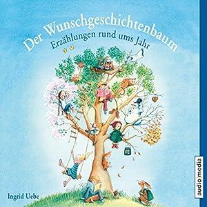 Der Wunschgeschichtenbaum: Erzählungen rund ums Jahr | [Ingrid Uebe]