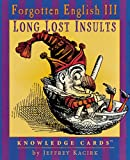 Long Lost Insults: Forgotten English III, Knowledge Cards™ (0764916009) by Jeffrey Kacirk