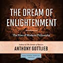 The Dream of Enlightenment: The Rise of Modern Philosophy Hörbuch von Anthony Gottlieb Gesprochen von: Derek Perkins