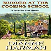 Murder at the Cooking School: Cedar Bay Cozy Mystery, Book 7 | [Dianne Harman]