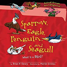 Sparrow, Eagle, Penguin, and Seagull: What Is a Bird? Audiobook by Brian P. Cleary Narrated by  Intuitive