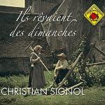 Ils rêvaient des dimanches | Christian Signol