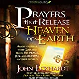 img - for Prayers that Release Heaven on Earth: Align Yourself with God and Bring His Peace, Joy, and Revival to Your World book / textbook / text book