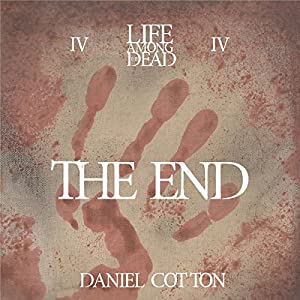 The End ( Life Among the Dead #4 ) - Daniel Cotton