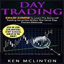 Day Trading: Crash Course to Learn the Basics of Trading Securities Within the Same Day Audiobook by Ken McLinton Narrated by Dave Wright