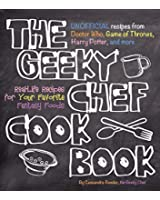 The Geeky Chef Cookbook: Real-Life Recipes for Your Favorite Fantasy Foods - Unofficial Recipes from Doctor Who, Games of Thrones, Harry Potter, and more