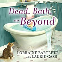 Dead, Bath and Beyond: Victoria Square Mystery Series, Book 4 Audiobook by Lorraine Bartlett, Laurie Cass Narrated by Jorjeana Marie