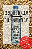 img - for Pee Should Be Clear, Poop Should Float.: What your momma doesn't know and your doctor won't tell you (Bite Size Nutrition Book 1) book / textbook / text book