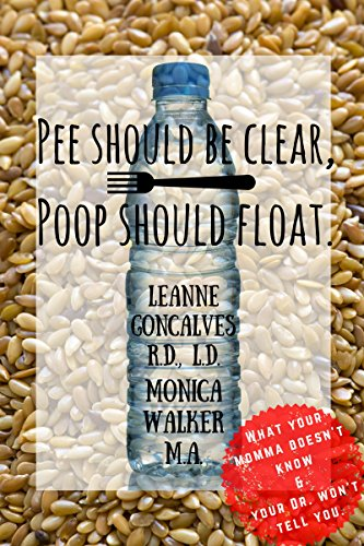 Pee Should Be Clear, Poop Should Float.: What your momma doesn't know and your doctor won't tell you (Bite Size Nutrition Book 1)