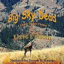 Big Sky Dead: Charlie Draper, Book 3 (       UNABRIDGED) by Dave Folsom Narrated by Joseph B. Kearns