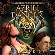 Azriel Dancer: Daughters of the Kali Yuga, Book 1 Audiobook by Bob Jenkins Narrated by Tess Irondale