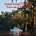 Great Loop Cruising: Two on a Trawler Audiobook by Katie Hamilton, Gene Hamilton Narrated by Joyce Porter