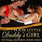 Poor Little Daddy's Girl: The Daddy's Girl Series, Book 3 | Normandie Alleman