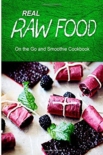 Real Raw Food - On The Go And Smoothie Cookbook: Raw Diet Cookbook For The Raw Lifestyle front-179236