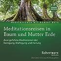 Meditationsreise in Baum und Mutter Erde Hörbuch von Robert Betz Gesprochen von: Robert Betz