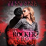The Rocker Who Wants Me: The Rocker... Series, Book 7 | Terri Anne Browning