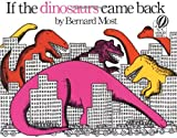 If the Dinosaurs Came Back (0152380213) by Most, Bernard