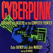 CYBERPUNK: Outlaws and Hackers on the Computer Frontier, Revised (       UNABRIDGED) by Katie Hafner, John Markoff Narrated by CB Droege