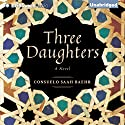 Three Daughters: A Novel (       UNABRIDGED) by Consuelo Saah Baehr Narrated by Karen Peakes