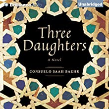 Three Daughters (       UNABRIDGED) by Consuelo Saah Baehr Narrated by Karen Peakes