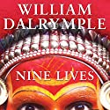 Nine Lives: In Search of the Sacred in Modern India Audiobook by William Dalrymple Narrated by Daniel Philpott