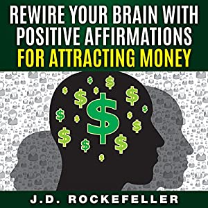 Rewire Your Brain with Positive Affirmations for Attracting Money Audiobook