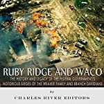 Ruby Ridge and Waco: The History and Legacy of the Federal Government's Notorious Sieges of the Weaver Family and Branch Davidians |  Charles River Editors