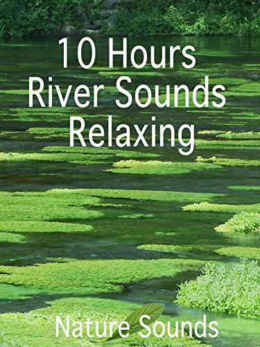10 Hours River Sounds Relaxing
