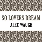 So Lovers Dream | Alec Waugh