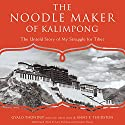 The Noodle Maker of Kalimpong: The Untold Story of My Struggle for Tibet Audiobook by Gyalo Thondup, Anne F. Thurston Narrated by Lane Nishikawa, Bernadette Dunne