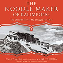 The Noodle Maker of Kalimpong: The Untold Story of My Struggle for Tibet (       UNABRIDGED) by Gyalo Thondup, Anne F. Thurston Narrated by Lane Nishikawa, Bernadette Dunne