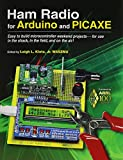 Ham Radio for Arduino and PICAXE: Easy to Build Microcontroller Weekend Projects-for Use in the Shack, in the Field, and o...